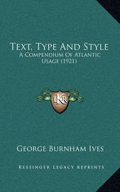 Text, Type and Style: A Compendium of Atlantic Usage (1921) by George Burnham Ives