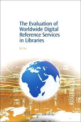 The Evaluation of Worldwide Digital Reference Services in Libraries by Jia Liu