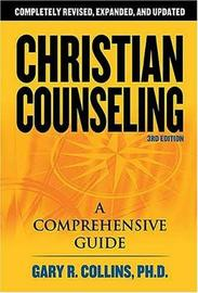 Christian Counseling 3rd Edition by Gary R Collins