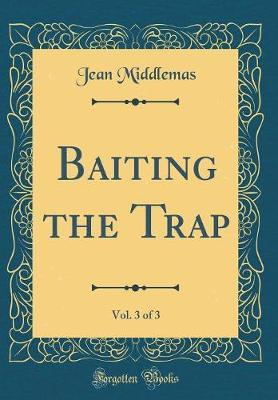 Baiting the Trap, Vol. 3 of 3 (Classic Reprint) by Jean Middlemas