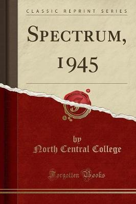 Spectrum, 1945 (Classic Reprint) by North Central College