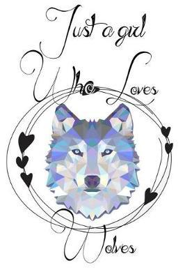 Just A Girl Who Loves Wolves by Deep Senses Designs