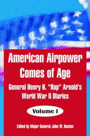 American Airpower Comes of Age by General Henry, H. Arnold