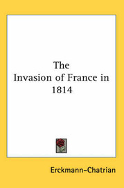 The Invasion of France in 1814 by . Erckmann-Chatrian