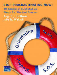 Stop Procrastination Now! 10 Simple and SUCCESSFUL Steps for Student Success by August John Hoffman
