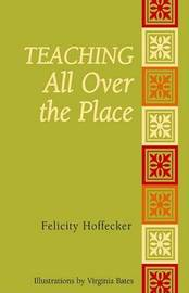 Teaching All Over the Place by Felicity Hoffecker image
