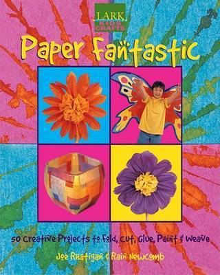 Paper Fantastic: 50 Creative Projects to Fold, Cut, Glue, Paint and Weave by Joe Rhatigan