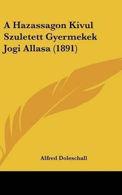A Hazassagon Kivul Szuletett Gyermekek Jogi Allasa (1891) by Alfred Doleschall