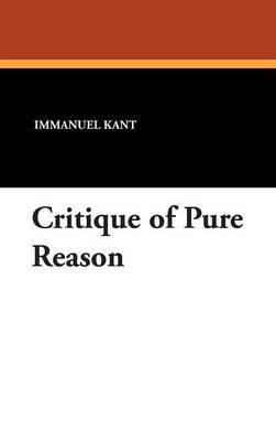 Critique of Pure Reason by Immanuel Kant