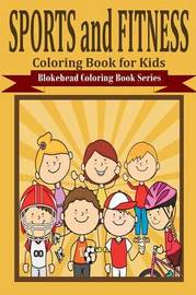 Sports and Fitness Coloring Book for Kids by The Blokehead