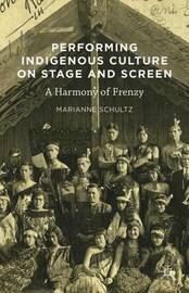 Performing Indigenous Culture on Stage and Screen by Marianne Schultz