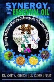 Synergy, It's an Essential Oil Thing by Dr Scott a Johnson