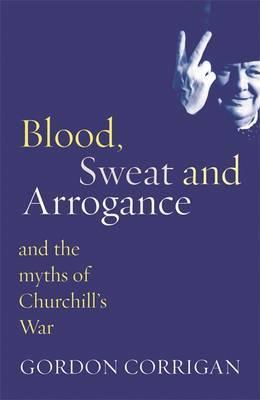 Blood, Sweat and Arrogance by Gordon Corrigan image