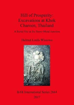 Hill of Prosperity: Excavations at Khok Charoen, Thailand by Helmut Loofs-Wissowa