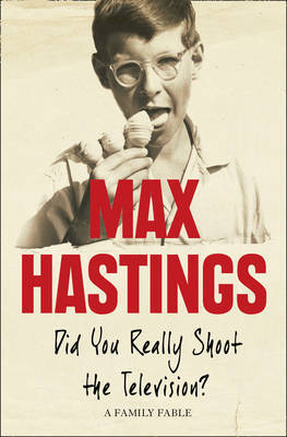 Did You Really Shoot the Television? by Max Hastings image