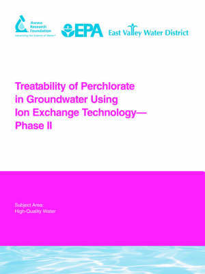 Treatability of Perchlorate in Groundwater Using Ion Exchange Technology - Phase II by Lee Aldridge
