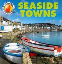 Beside the Seaside: Seaside Towns by Clare Hibbert