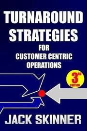 Turnaround Strategies for Customer Centric Operations by Jack Skinner