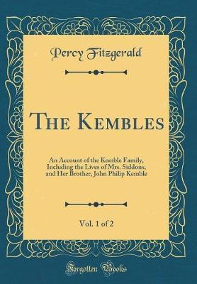 The Kembles, Vol. 1 of 2 by Percy Fitzgerald