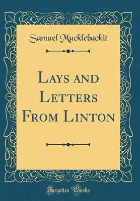 Lays and Letters from Linton (Classic Reprint) by Samuel Mucklebackit