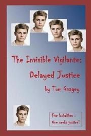 The Invisible Vigilante by Tom Gnagey