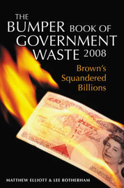 The Bumper Book of Government Waste: Brown's Squandered Billions: 2008 by Matthew Elliott image