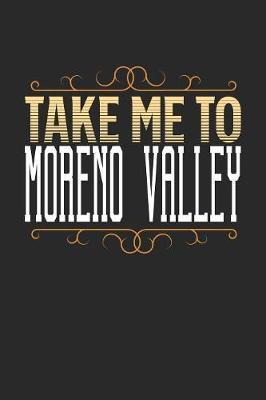 Take Me To Moreno Valley by Maximus Designs
