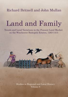 Land and Family: Trends and Local Variations in the Peasant Land Market on the Winchester Bishopric Estates, 1263-1415 by John Mullan image