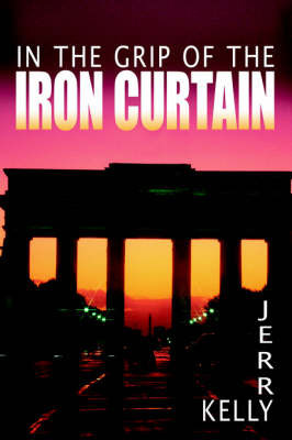 In the Grip of the Iron Curtain by Jerry Kelly