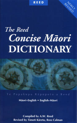 The Reed Concise Maori Dictionary: Maori-English and English-Maori by A.W. Reed