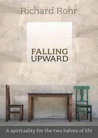 Falling Upward by Richard Rohr