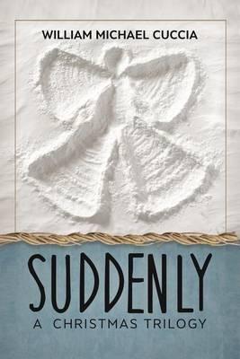 Suddenly by William Michael Cuccia