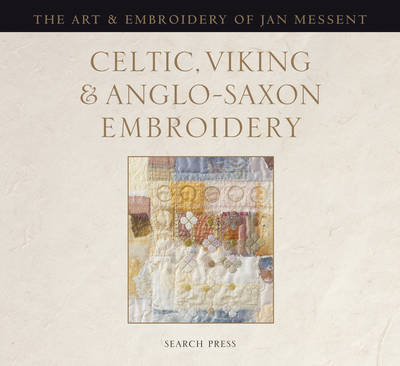 Celtic, Viking and Anglo-Saxon Embroidery by Jan Messent