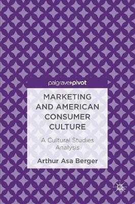 Marketing and American Consumer Culture by Arthur Asa Berger