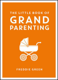 The Little Book of Grandparenting by Freddie Green