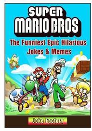 Super Mario Bros the Funniest Epic Hilarious Jokes & Memes by Joke Factory
