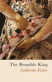The Bramble King by Catherine Fisher