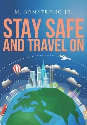 Stay Safe and Travel On by M Armstrong Jr image