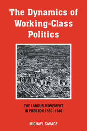 The Dynamics of Working-class Politics by Michael Savage