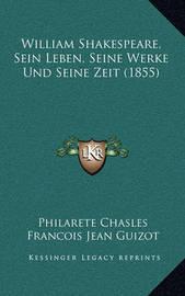 William Shakespeare, Sein Leben, Seine Werke Und Seine Zeit (1855) by Philarete Chasles