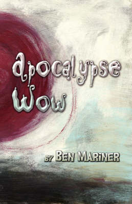 Apocalypse Wow by Ben Mariner