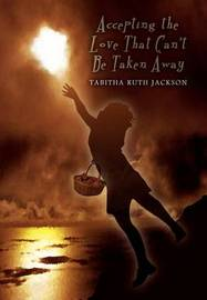 Accepting the Love That Can't be Taken Away by Tabitha Ruth Jackson image
