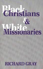 Black Christians and White Missionaries by Richard J Gray image