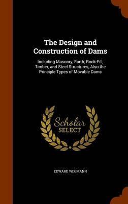 The Design and Construction of Dams by Edward Wegmann