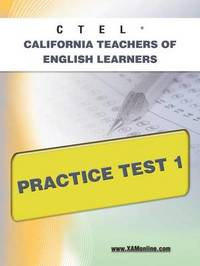 Ctel California Teachers of English Learners Practice Test 1 by Sharon A Wynne