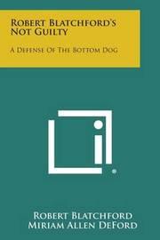 Robert Blatchford's Not Guilty: A Defense of the Bottom Dog by Robert Blatchford