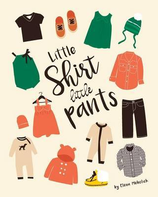 Little Shirt, Little Pants by Elena Meholick