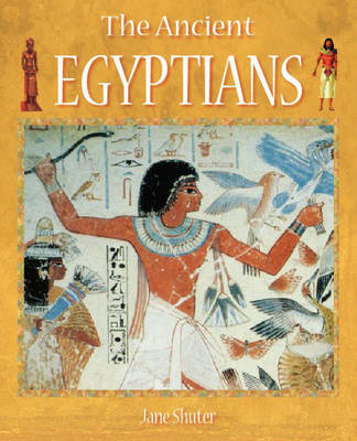 History Starts Here: The Ancient Egyptians by Jane Shuter