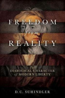 Freedom from Reality by D.C. Schindler image