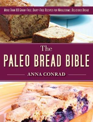 The Paleo Bread Bible by Anna Conrad